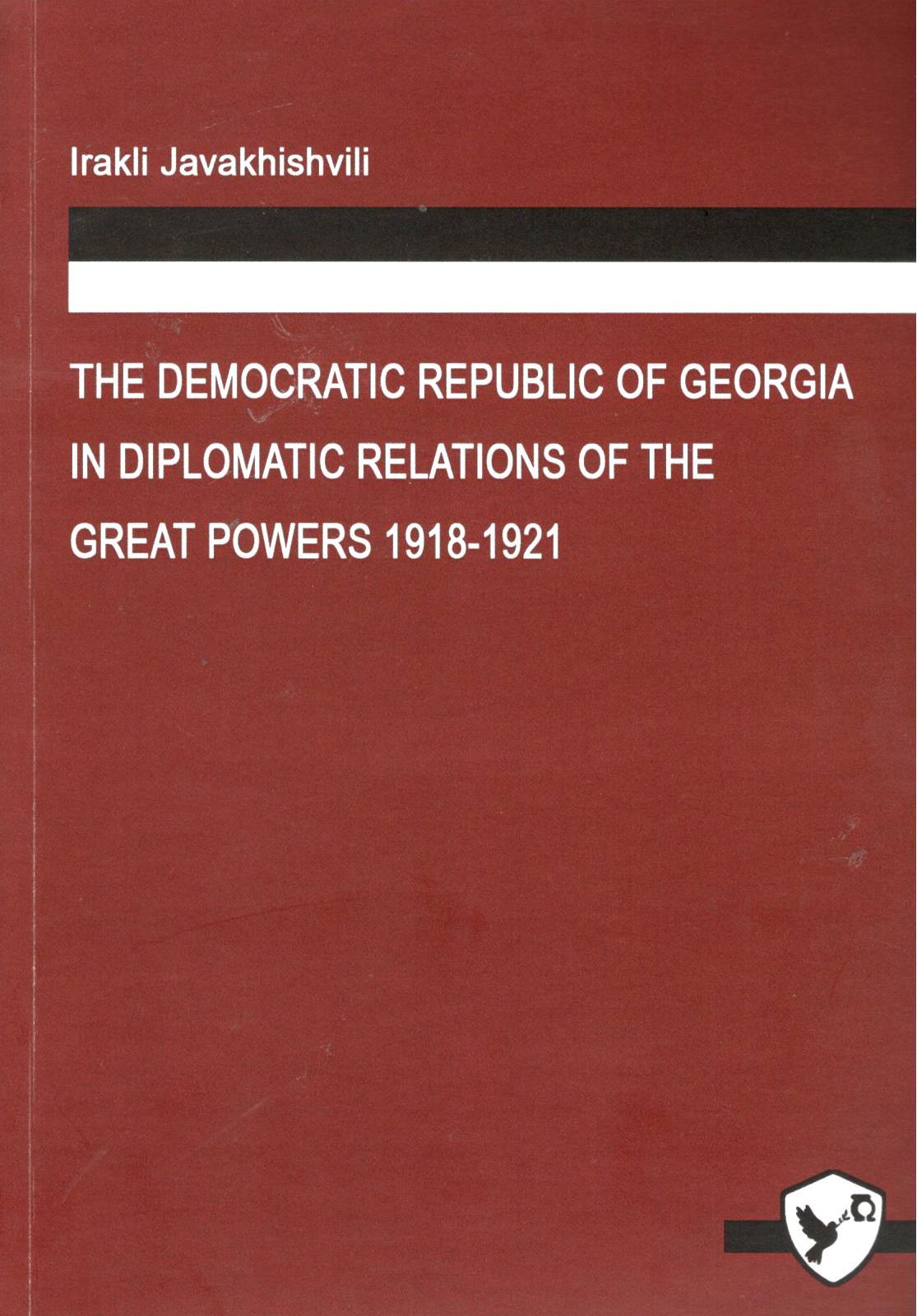 Irakli Javakhishvili – The Democratic Republic of Georgia in Diplomatic Relations of the Great Powers.1918-1921.
