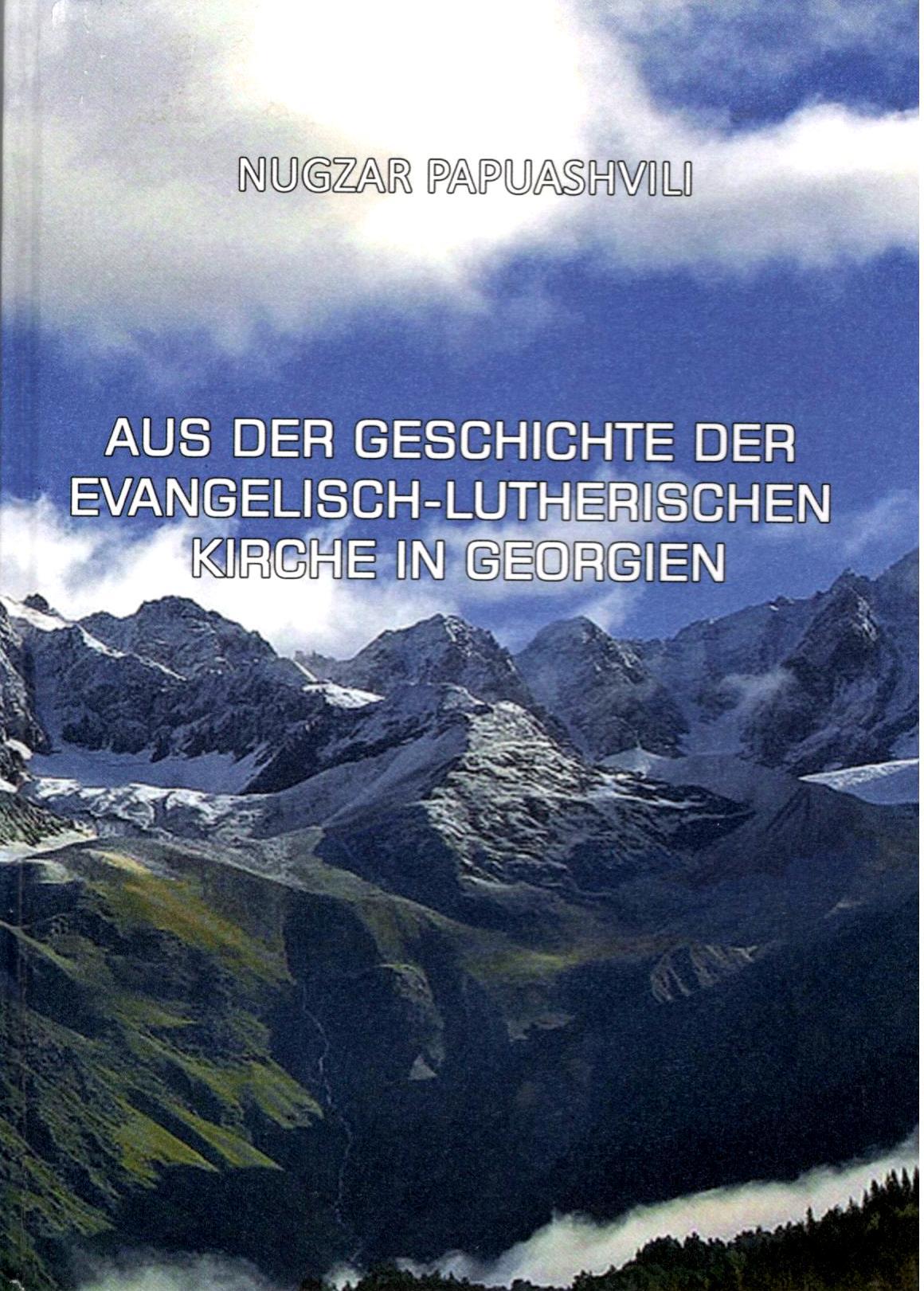 Nugzar Papuashvili -  Aus Der Geschichte Der Evangelisch-Lutherischen Kirche In Georgien.